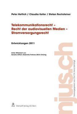 Telekommunikationsrecht – Recht der audiovisuellen Medien – Stromversorgungsrecht, Entwicklungen 2011 von Hettich,  Peter, Keller,  Claudia, Rechsteiner,  Stefan