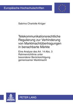 Telekommunikationsrechtliche Regulierung zur Verhinderung von Marktmachtübertragungen in benachbarte Märkte von Krüger,  Sabrina