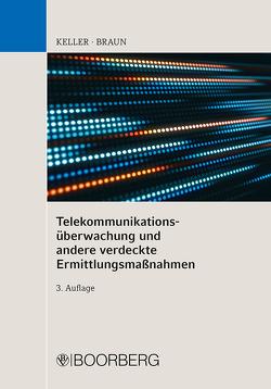 Telekommunikationsüberwachung und andere verdeckte Ermittlungsmaßnahmen von Braun,  Frank, Keller,  Christoph