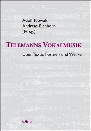 Telemanns Vokalmusik – Über Texte, Formen und Werke von Eichhorn,  Andreas, Nowak,  Adolf