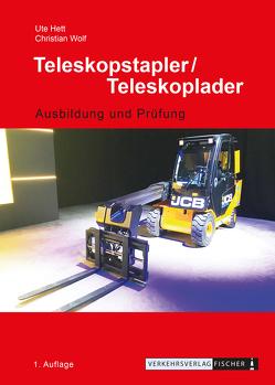 Teleskopstapler / Teleskoplader – Ausbildung und Prüfung von Hett,  Ute, Wolf,  Christian