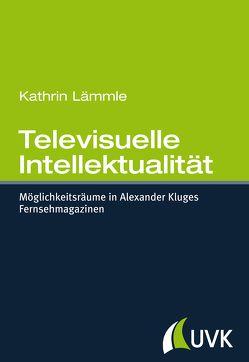 Televisuelle Intellektualität von Lämmle,  Kathrin