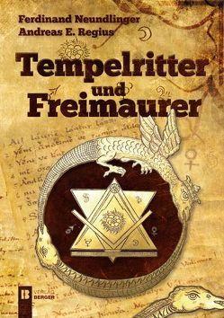 Tempelritter und Freimaurer von Neundlinger,  Ferdinand, Regius,  Andreas E.
