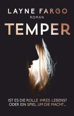 Temper Ist es die Rolle ihres Lebens? Oder ein Spiel um die Macht… von Fargo,  Layne, Krüger,  Knut