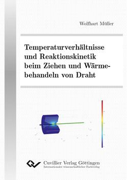 Temperaturverhältnisse und Reaktionskinetik beim Ziehen und Wärmebehandeln von Draht von Müller,  Wolfhart