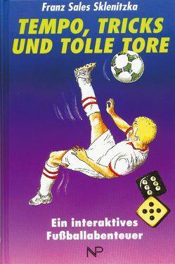 Tempo, Tricks und tolle Tore von Sklenitzka,  Franz S