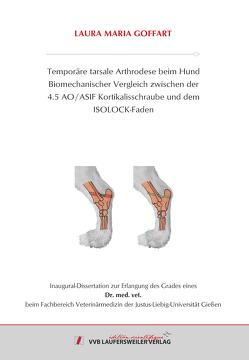 Temporäre tarsale Arthrodese beim Hund Biomechanischer Vergleich zwischen der 4.5 AO / ASIF Kortikalisschraube und dem ISOLOCK-Faden von Goffart,  Laura