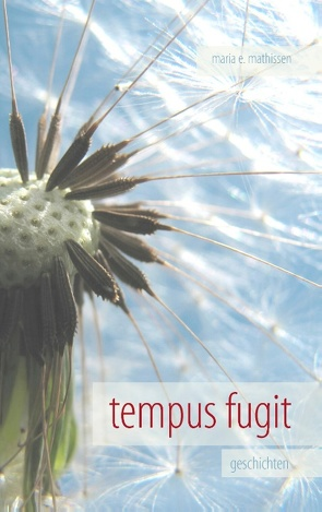tempus fugit von Mathissen,  Maria E.