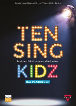 TEN SING KIDZ von Dreyer,  Joschua, Kittler-Tietjen,  Tjorven, Meyer,  Claudia