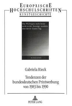 Tendenzen der bundesdeutschen Printwerbung von 1983 bis 1990 von Rieck,  Gabriela