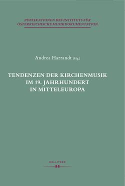 Tendenzen der Kirchenmusik im 19. Jahrhundert in Mitteleuropa von Harrandt,  Andrea, Leibnitz,  Thomas