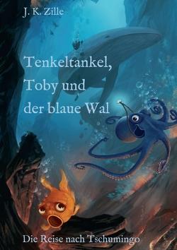 Tenkeltankel, Toby und der blaue Wal von Zille,  J. K.