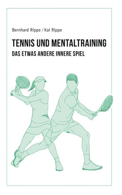Tennis und Mentaltraining von Rippe,  Bernd, Rippe,  Kai