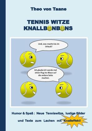 Tennis Witze Knallbonbons – Humor & Spaß: Neue Tenniswitze, lustige Bilder und Texte zum Lachen mit Knalleffekt von von Taane,  Theo