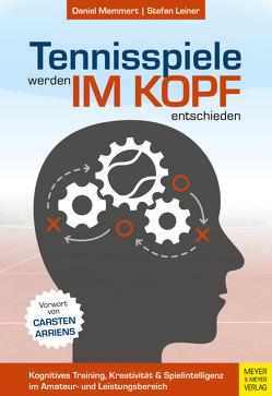 Tennisspiele werden im Kopf entschieden von Arriens,  Carsten, Leiner,  Stefan, Memmert,  Daniel