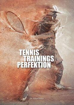 Tennistrainingsperfektion von Holzer,  Eduard