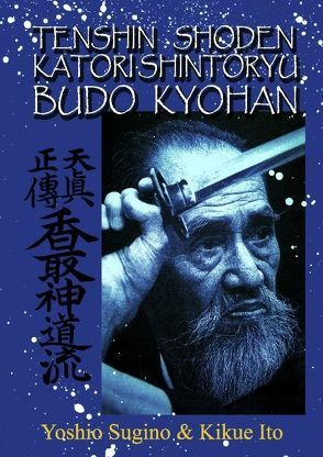 Tenshin Shoden Katori Shinto Ryu Budo Kyohan von Ito,  Kikue, Rott,  Ulf, Sugino,  Yoshio