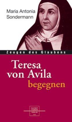 Teresa von Avila begegnen von Sondermann,  Maria A