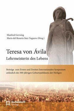 Teresa von Avila – Lehrmeisterin des Lebens von Gerwing,  Manfred, Sáez Yuguero,  Maria del Rosario