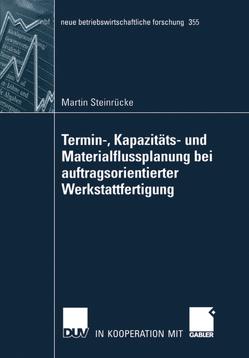 Termin-, Kapazitäts- und Materialflussplanung bei auftragsorientierter Werkstattfertigung von Steinrücke,  Martin