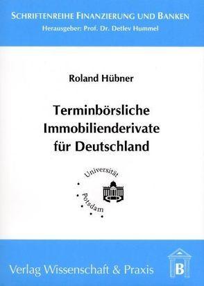 Terminbörsliche Immobilienderivate für Deutschland von Hübner,  Roland