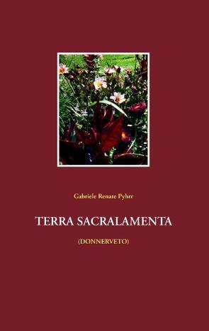 TERRA SACRALAMENTA von Pyhrr,  Gabriele Renate
