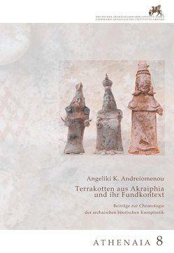Terrakotten aus Akraiphia und ihr Fundkontext von Andreiomenou,  Angeliki K.