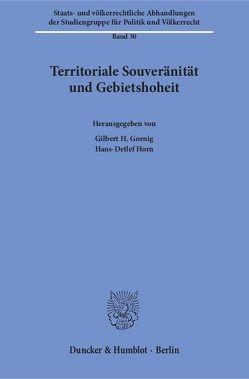 Territoriale Souveränität und Gebietshoheit. von Gornig,  Gilbert H., Horn,  Hans-Detlef