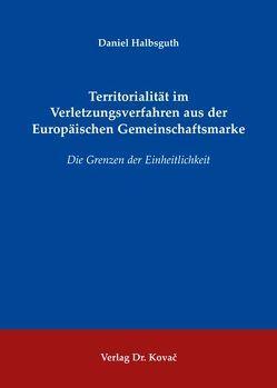 Territorialität im Verletzungsverfahren aus der Europäischen Gemeinschaftsmarke von Halbsguth,  Daniel