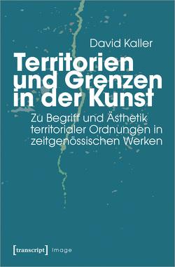 Territorien und Grenzen in der Kunst von Kaller,  David