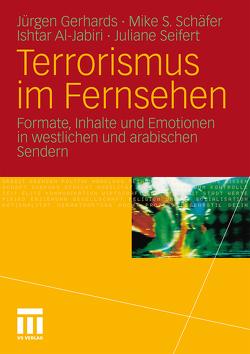 Terrorismus im Fernsehen von Al Jabiri,  Ishtar, Gerhards,  Jürgen, Schäfer,  Mike S., Seifert,  Juliane