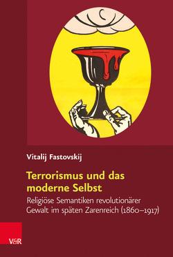 Terrorismus und das moderne Selbst von Fastovskij,  Vitalij, Graf,  Friedrich Wilhelm, Havelka,  Miloš, Matusik,  Przemysław, Schulze Wessel,  Martin