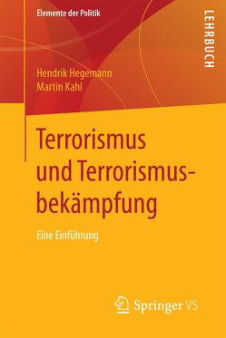 Terrorismus und Terrorismusbekämpfung von Hegemann,  Hendrik, Kahl,  Martin