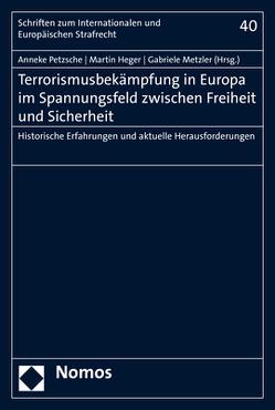 Terrorismusbekämpfung in Europa im Spannungsfeld zwischen Freiheit und Sicherheit von Heger,  Martin, Metzler,  Gabriele, Petzsche,  Anneke