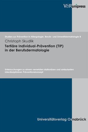 Tertiäre Individual-Prävention (TIP) in der Berufsdermatologie von John,  Swen Malte, Skudlik,  Christoph