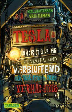 Tesla 1: Teslas unvorstellbar geniales und verblüffend katastrophales Vermächtnis von Elfman,  Eric, Shusterman,  Neal, Thiele,  Ulrich