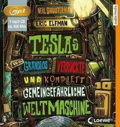 Teslas grandios verrückte und komplett gemeingefährliche Weltmaschine von Elfman,  Eric, Schwarzmaier,  Tim, Shusterman,  Neal, Thiele,  Ulrich