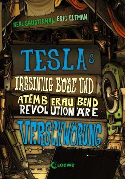 Teslas irrsinnig böse und atemberaubend revolutionäre Verschwörung von Elfman,  Eric, Shusterman,  Neal, Thiele,  Ulrich