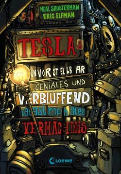Teslas unvorstellbar geniales und verblüffend katastrophales Vermächtnis von Elfman,  Eric, Shusterman,  Neal, Thiele,  Ulrich