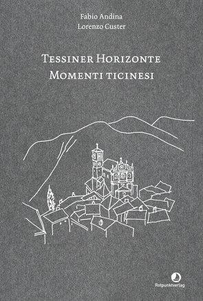Tessiner Horizonte – Momenti ticinesi von Andina,  Fabio, Custer,  Lorenzo, Diemerling,  Karin
