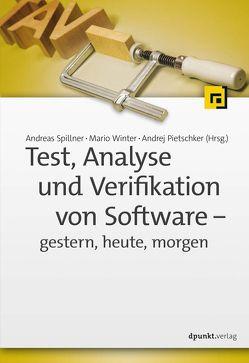 Test, Analyse und Verifikation von Software – gestern, heute, morgen von Pietschker,  Andrej, Spillner,  Andreas, Winter,  Mario