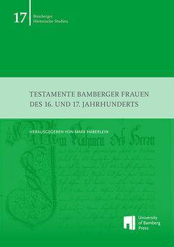 Testamente Bamberger Frauen des 16. und 17. Jahrhunderts von Häberlein ,  Mark