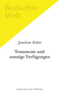 Testamente und sonstige Verfügungen (ein Sprechstück). von Zelter,  Joachim