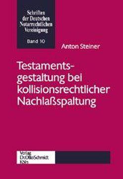 Testamentsgestaltung bei kollisionsrechtlicher Nachlassspaltung von Steiner,  Anton
