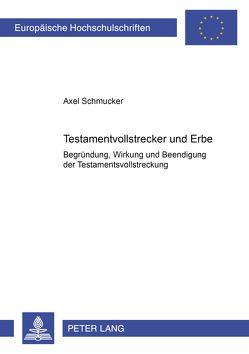 Testamentsvollstrecker und Erbe von Schmucker,  Axel