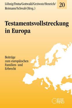 Testamentsvollstreckung in Europa von Dutta,  Anatol, Gottwald,  Peter, Grziwotz,  Herbert, Henrich,  Dieter, Löhnig,  Martin, Reimann,  Wolfgang, Schwab,  Dieter