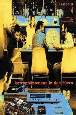 testcard #4: Retrophänomene in den Neunzigern von Behrens,  Roger, Buesser,  Martin, Jacob,  Günther