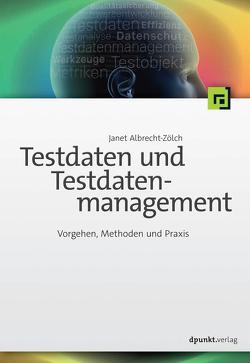 Testdaten und Testdatenmanagement von Albrecht-Zölch,  Janet