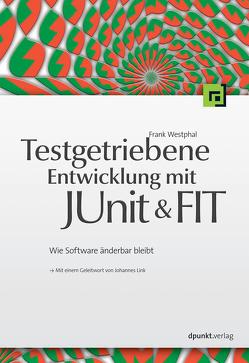 Testgetriebene Entwicklung mit JUnit&FIT von Westphal,  Frank