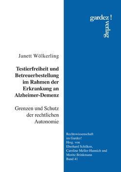 Testierfreiheit und Betreuerbestellung im Rahmen der Erkrankung an Alzheimer-Demenz von Wölkerling,  Janett